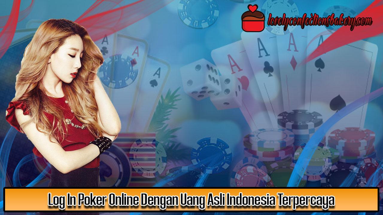 Log In Poker Online Dengan Uang Asli Indonesia Terpercaya